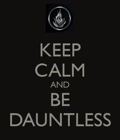 keep calm and be dauntless