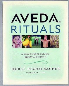 Aveda Rituals by Horst Rechelbacher - Reviews, Description & more - ISBN#9780805058000 - BetterWorldBooks.com