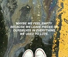 Or we feel full because we take a little piece of the things that we love with us
