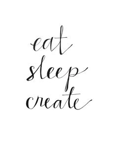 """""""Eat. Sleep. Create."""" Inspirational quotes and motivational quotes. These quotes can be helpful to support your activities, tools and tips for innovation and inspiration. These are a useful addition to your inspirational quotes collection and good inspiration to encourage creative thinking. For more great inspiration follow us at 1StrongWoman."""