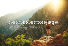 Backpack Across Europe / Bucket List Ideas / Before I Die