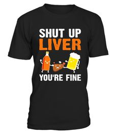 "# Shut Up Liver You're Fine Funny T-Shirt .  Special Offer, not available in shops      Comes in a variety of styles and colours      Buy yours now before it is too late!      Secured payment via Visa / Mastercard / Amex / PayPal      How to place an order            Choose the model from the drop-down menu      Click on ""Buy it now""      Choose the size and the quantity      Add your delivery address and bank details      And that's it!      Tags: Shut Up Liver You're Fine Flag America T…"
