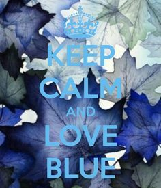 <3 Mantener la calma y el amor,es azul <3