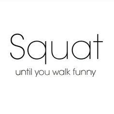 Squat until you walk funny