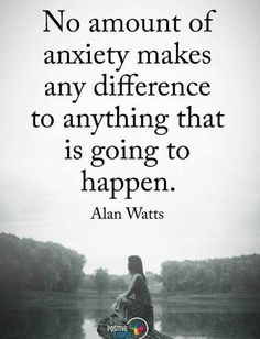 Alan Watts Inspirational Quotes - Alan Watts Inspirational Quotes, No Amount Of Anxiety Makes Any Difference to Anything that is Wise Quotes, Great Quotes, Quotes To Live By, Motivational Quotes, Inspirational Quotes, Change Quotes, Attitude Quotes, Funky Quotes, Advice Quotes