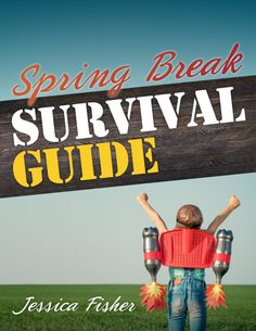 Spring Break Survival Guide - everything you need to plan a fabulous school holiday with your kids.