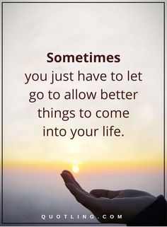Let Go Quotes | Sometimes you just have to let go to allow better things to come into your life. Letting Go Quotes, Go For It Quotes, Me Quotes, Better Things, Things To Come, Good Things, Inspirational Quotes Pictures, Motivational Thoughts, Christian Living