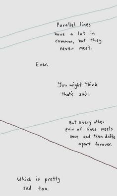 We're more than okay with being parallel lines. but trust me we've met, lemme tell ya. we're anything but strangers now