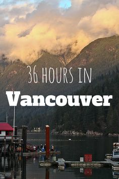 Heading to Vancouver, Canada? Here's the perfect 36 hour itinerary that blends food, drink, and the great outdoors.