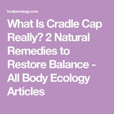 What Is Cradle Cap Really? 2 Natural Remedies to Restore Balance - All Body Ecology Articles