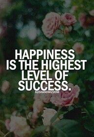 Quote, happiness is the highest level of success.