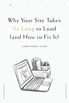 Why Your Website Takes So Long to Load (and How to Fix it) / How to Decrease Website Load Time Business Website, Business Tips, Online Business, Web Design Tips, Design Ideas, Wordpress Website Design, Online Marketing, Content Marketing, Marketing Ideas