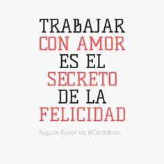 """""""Trabajar con #Amor es el #Secreto de la #Felicidad"""". AugusteRenoir #Citas #Frases @candidman"""