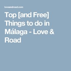 Top [and Free] Things to do in Málaga - Love & Road
