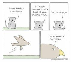 Eu sou incrivelmente bem sucedido. Se eu continuar me dizendo isso, isso se tornará verdadeiro. Eu sou incriv- (Eu sou incrivelmente bem sucedido)