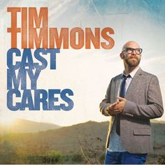 Tim Timmons Cast My Cares CD 2013