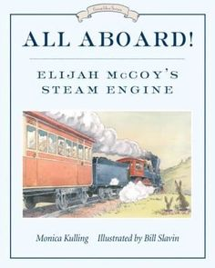 All Aboard! Elijah McCoy's Steam Engine by Monica Kulling (Tundra Books) Elijah J. McCoy was a black Canadian–American inventor and engineer, who was notable for his 57 U. patents, most to do with lubrication of steam engines African American Inventors, Mcgraw Hill Wonders, Canadian Army, Penguin Random House, Library Books, Kid Books, Children's Books, Steam Engine, Mechanical Engineering