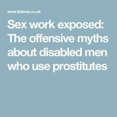 Sex work exposed: The offensive myths about disabled men who use prostitutes