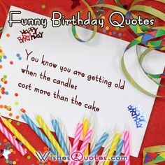 Funny Birthday Quotes, I like #9, 10, 13, 20, 23, 26, 33, and 35