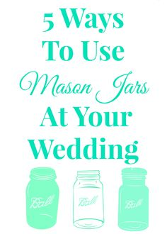 The best ways to use mason jars at your wedding