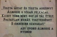 Ady Endre: Álmodik a NyomorDuhaj kedvek Eldorádója,Száz tivornyás hely, ne bomolj.Csitt, most valahol, tán Újpesten,Húszesztendős legénynek...