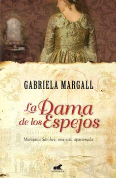 La Dama de los Espejos - Mariquita Sánchez, una vida apasionada - Gabriela Margall