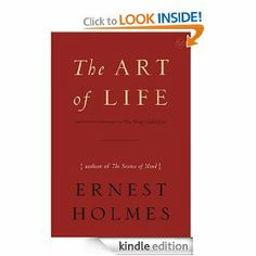The Art of Life by Ernest Holmes. $8.92. Author: Ernest Holmes. 176 pages. Publisher: Tarcher (December 27, 2007)
