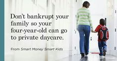 Don't bankrupt your family so your four-year-old can go to private daycare.