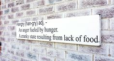 """Funny Hungry definition sign """"HANGRY, an anger fueled by hunger, a cranky state resulting from a lack of food"""" Southern sayings"""