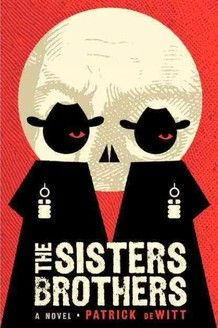 The Sisters Brothers by Patrick DeWitt....who doesn't love a good book about hired guns in the West?