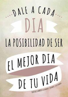 Dale a cada día la posibilidad de ser el mejor día de tu vida... #frasesdevida #happy