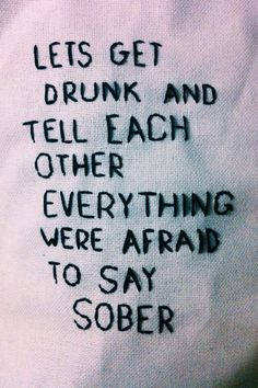 Drunk words are sober thoughts Lets Get Drunk, Getting Drunk, Drunk Love, Mood Quotes, Life Quotes, Drunk Quotes, Qoutes, Vodka Quotes, Indie Quotes