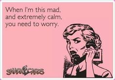 Oooo, that's one of the worst kinds of mad....