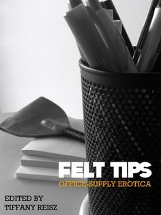 Felt Tips - FELT TIPS – The World's Greatest Charity Anthology of Office-Supply-Related Erotica! Please congratulate all our fine Felt Tips writers when you see them on Twitter. They donated their time and talents to this charity anthology. Because of them, some kids who couldn't afford new school supplies and some down-on-their-luck parents who can't afford work clothes will be getting a hand from our one-handed read. https://www.goodreads.com/book/show/15711978-felt-tips