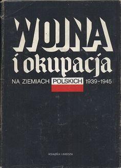 Wojna i okupacja na ziemiach polskich 1939-1945, Władysław Góra (red.), KiW, 1984, http://www.antykwariat.nepo.pl/wojna-i-okupacja-na-ziemiach-polskich-19391945-wladyslaw-gora-red-p-14397.html