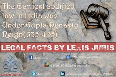 Legal Facts by Lexis Juris - The Earliest codified law in India was Under Gupta Dynasty Reign( 335-445)