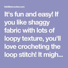 It's fun and easy! If you like shaggy fabric with lots of loopy texture, you'll love crocheting the loop stitch! It might look complicated, but it's not! Loop Stitch Crochet, Filet Crochet, Love Crochet, Shaggy, Crocheting, Texture, Easy, Fabric, Fun