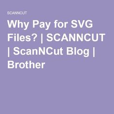 Why Pay for SVG Files? | SCANNCUT | ScanNCut Blog | Brother