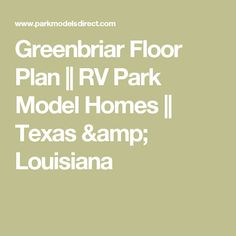 Greenbriar Floor Plan ||   RV Park Model Homes || Texas & Louisiana