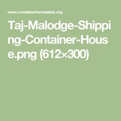 Taj-Malodge-Shipping-Container-House.png (612×300)