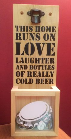 Bottle Cap opener with catcher - This home runs on love laughter and bottles of really cold beer