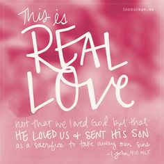 This is Real Love - incourage.me - Sunday Scripture - 1 John 4:10