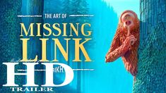 Official Trailer from Missing Link 2019