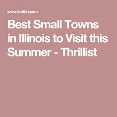 Best Small Towns in Illinois to Visit this Summer - Thrillist