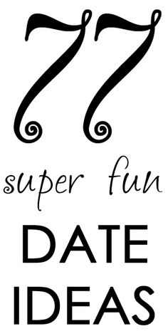 77 Fun Date Ideas!