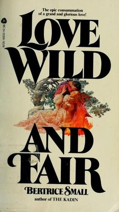 Love Wild and Fair by Bertrice Small <3