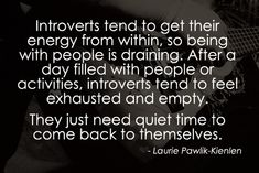 Introvert - I think this is hard for extroverts to understand. They think that if being with people is draining, then we must not like people. On the contrary, we want and like our friends as much as anyone, we just need that quiet time to fill up again. Introvert Quotes, Introvert Problems, Time Quotes Life, Quotes To Live By, John Maxwell, Clash On, Feeling Exhausted, One Step, Infj Personality