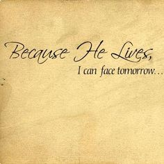he lives in me | Because He Lives I Can Face Tomorrow