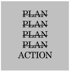 Or unless you actually take action on what you want in life.