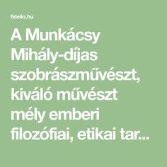 AMunkácsy Mihály-díjas szobrászművészt, kiváló művészt mély emberi filozófiai, etikai tartalmak érzékeny plasztikai megfogalmazásáért, a szobrászat minden műfajában maradandót alkotó művészi pályája elismeréseként tüntették ki a Kossuth-díjjal. Minden, Tarot, Math Equations, Tarot Cards